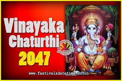 2047 Vinayaka Chaturthi Vrat Yearly Dates, 2047 Vinayaka Chaturthi Calendar