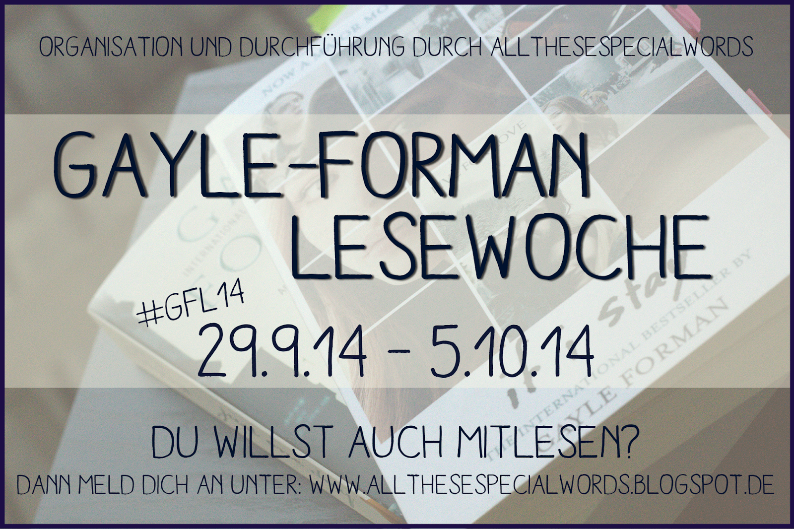 http://allthesespecialwords.blogspot.co.at/2014/09/lesewoche-ankundigung-zur-gayle-forman.html