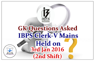 IBPS Clerk V Mains- GK Questions Asked in the Exam held on 3rd Jan 2016 (Second Shift)