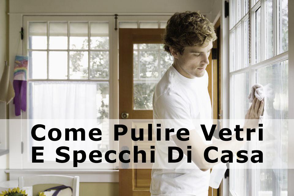 Come pulire vetri e specchi di casa home staging italia - Pulire vetri finestre ...
