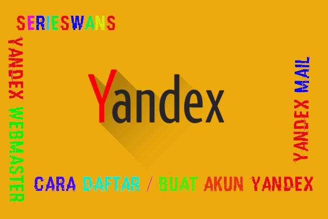Cara Daftar atau Buat Akun Yandex Mail dan Webmaster Tools