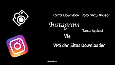 Cara Download Foto atau Video Instagram dengan Mudah Tanpa Aplikasi