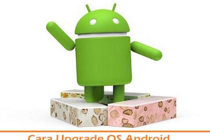 Cara Upgrade OS Android dengan 2 Metode Mudah