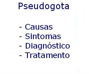 Pseudogota causas sintomas diagnóstico tratamento prevenção riscos complicações