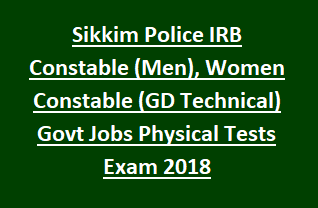 Sikkim Police IRB Constable (Men), Women Constable (GD Technical)Govt Jobs Recruitment Physical Tests Exam 2018