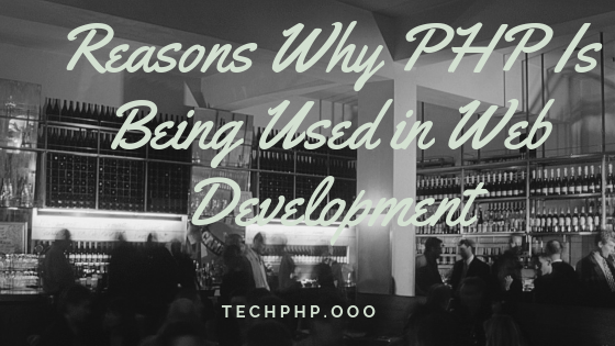 Reasons Why PHP Is Being Used in Web Development