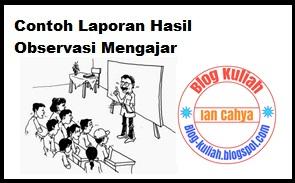 Contoh Laporan Hasil Observasi Mengajar