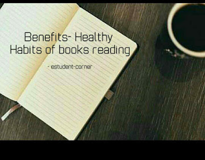 BENEFITS-HEALTHY- HABITS OF BOOKS READING