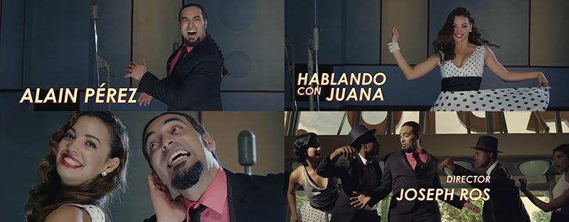 Alain Pérez - ¨Hablando con Juana¨ - Videoclip - Dirección: Joseph Ros. Portal Del Vídeo Clip Cubano