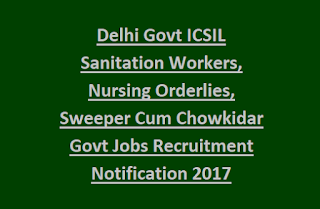 Delhi Govt ICSIL Sanitation Workers, Nursing Orderlies, Sweeper Cum Chowkidar 8th Pass Govt Jobs Recruitment Notification 2017
