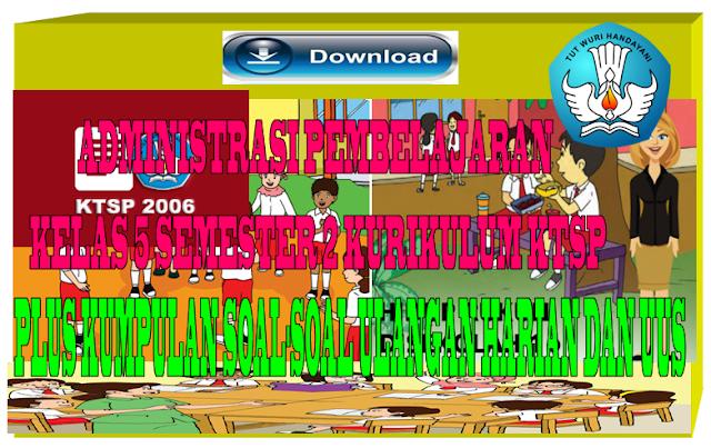 Download administrasi pembelajaran kelas 5 SD/MI Semester 2 Kurikulum KTSP dilengkapi bank soal