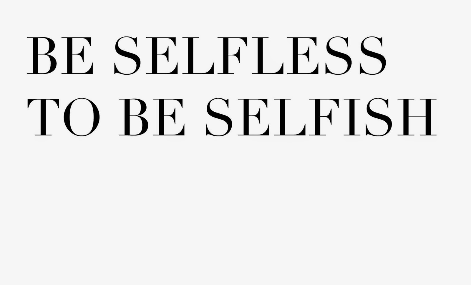 Be Selfless To Be Selfish