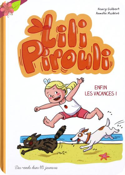 Lili Pirouli, Enfin les vacances ! de Nancy Guilbert et Armelle Modéré - Des ronds dans l'O jeunesse