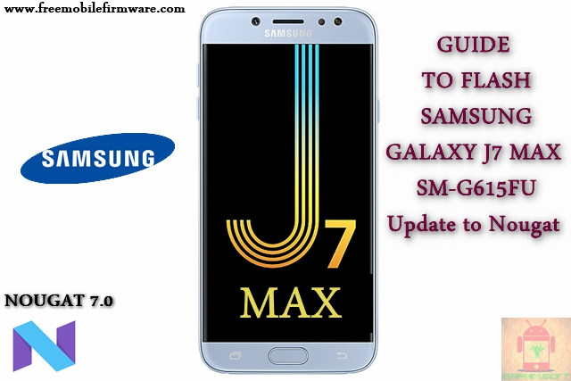 Guide To Flash Samsung Galaxy J7 Max SM-G615FU Nougat 7.0 Odin Method Tested Firmware