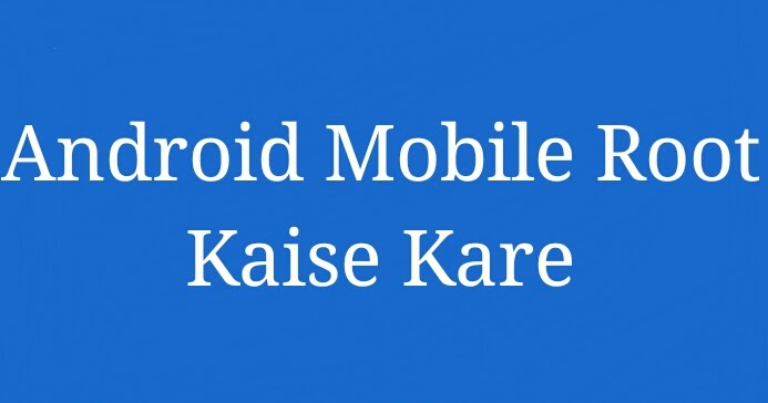 Android Mobile Ko Root Kaise Kare Hinglish Tech