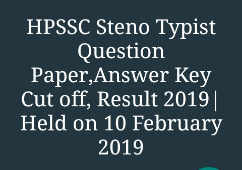 HPSSC Steno Typist Question Paper,Answer Key Cut off, Result 2019 ! held on 10 February 2019|