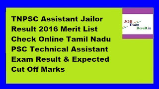 TNPSC Assistant Jailor Result 2016 Merit List Check Online Tamil Nadu PSC Technical Assistant Exam Result & Expected Cut Off Marks