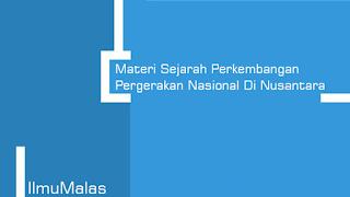Materi Sejarah Perkembangan Pergerakan Nasional Di Nusantara