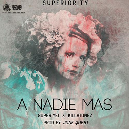 http://www.pow3rsound.com/2018/02/super-yei-ft-killatonez-nadie-mas-prod.html