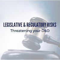 The Legislative and Regulatory Risks Threatening Your D&Os