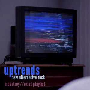 D//E Playlist: Uptrends // New Alternative Rock
