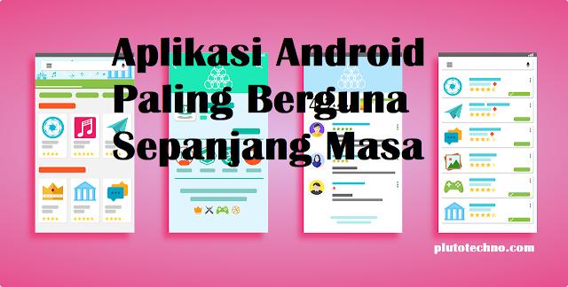 TOP 15 Aplikasi Android Paling Berguna dan Bermanfaat Sepanjang Masa
