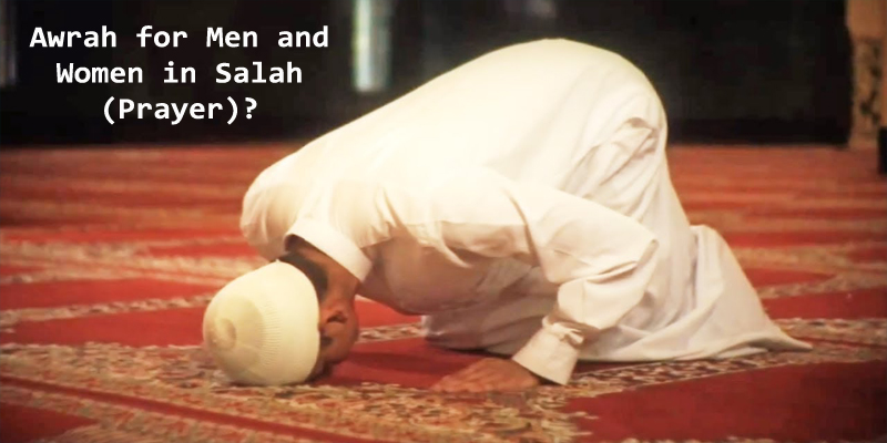 Awrah for Men and Women in Salah (Prayer)? - Islamic Preacher