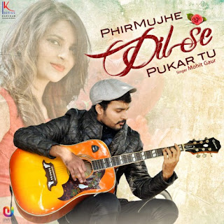 Phir Mujhe Dil Se Pukar Tu - Mohit Gaur Download