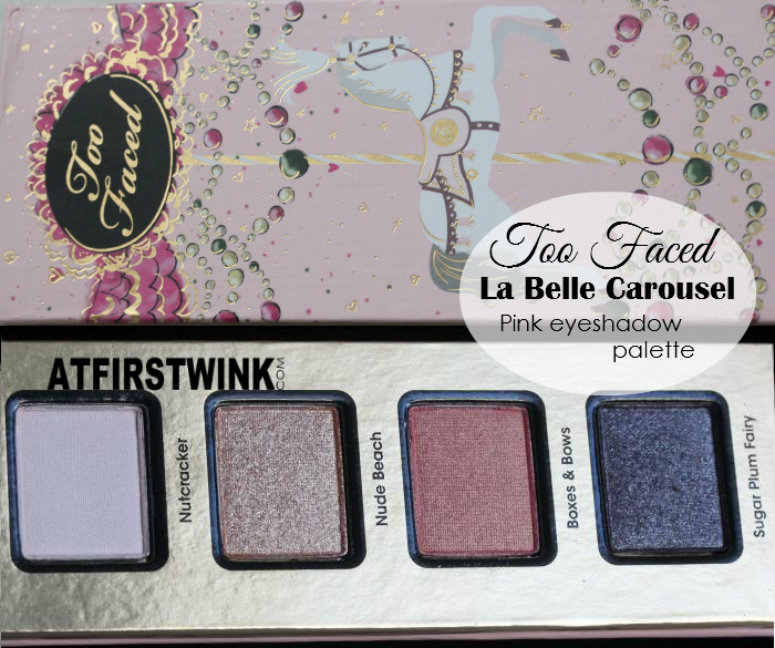 Too Faced La Belle Carousel - pink eyeshadow palette review