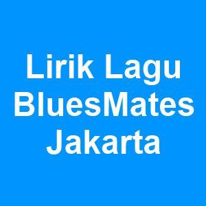 Lirik Lagu BluesMates - Jakarta
