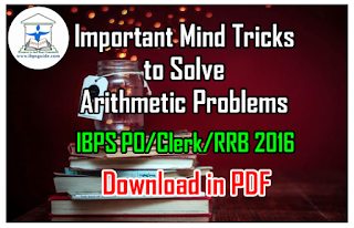 Important Mind Tricks to Solve Arithmetic Problems (IBPS PO/Clerk/RRB 2016 Special) - Download in PDF