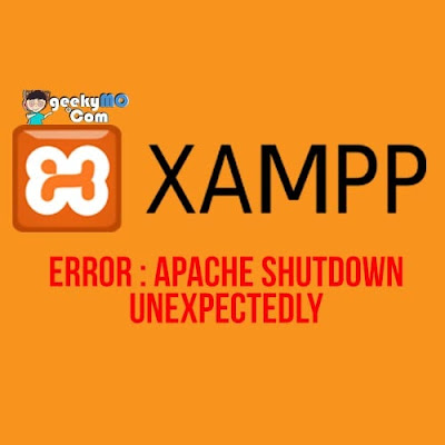 Cara mengatasi XAMPP Error: Apache Shutdown Unexpectedly Di Windows 10