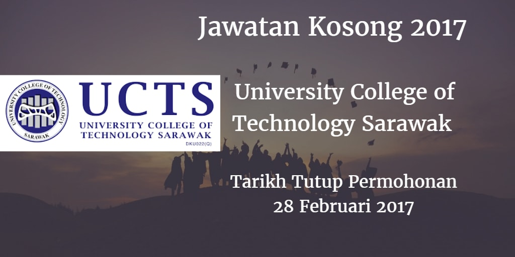 Jawatan Kosong University College of Technology Sarawak 28 Februari 2017