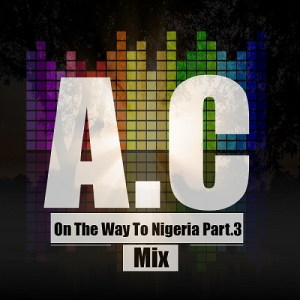 DJ A.C - On The Way To Nigeria Part.3 Mix
