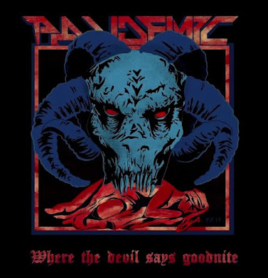 "PANDEMIC - ""WHERE THE DEVIL SAYS GOODNITE"""