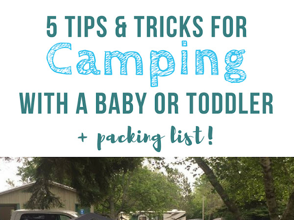 5 Tips & Tricks For Camping With A Baby Or Toddler + Packing List!