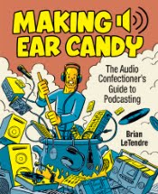 Making Ear Candy (Podcasting How-To Book)