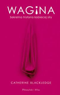 Wagina. Sekretna historia kobiecej siły. Blackledge