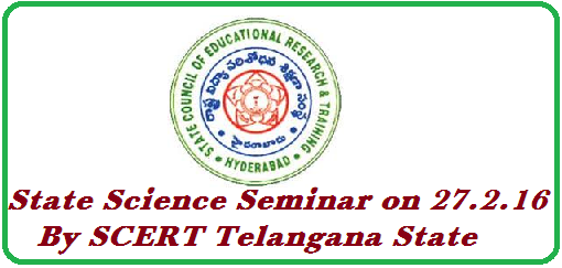 State Level Science Seminar to TS Teacher Educators/Teachers on 27th February SCERT Telangana, Department of Mathematics and Science is going to conduct One Day State Level Seminar onInnovation in Science Education on On 27th February, 2016 to Teacher Educators/Teachers and other field functionaries of School Education on the occasion of National Science day(27th-February). Conduct of one day Science Seminar to Teacher Educators/Teachers in the Sate On 27th February, 2016 on the occasion of National Science day on 27th February http://www.tsteachers.in/2016/01/ts-scert-telangana-science-seminar-to-teachers-educators-tg.html