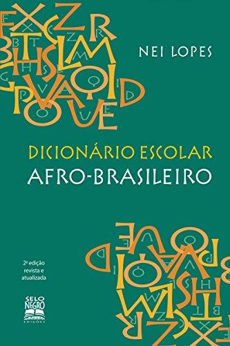 DICIONÁRIO ESCOLAR AFRO-BRASILEIRO - Nei Lopes