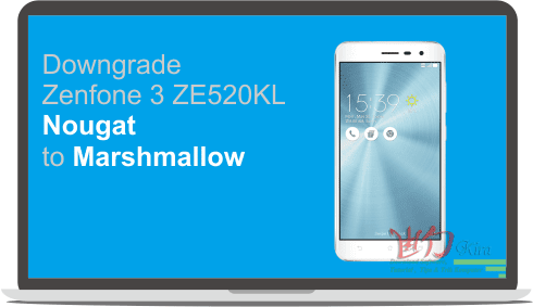 Cara Downgrade Asus Zenfone 3 (ZE520KL) ke Android Marshmallow, Wd-kira, How to downgrade Asus Zenfone 3 to Marshmallow from android nougat 7.1.1