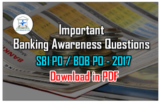 List of Important Banking Awareness Questions for SBI PO - BOB PO 2017& Upcoming Exams – Download in PDF