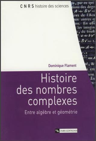 Livre : Histoire des nombres complexes  Entre algèbre et géométrie - Dominique Flament