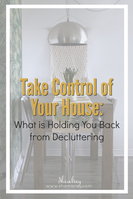 Take control of your house now and get past what is holding you back from decluttering.