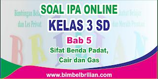 Soal IPA Online Kelas 3 ( Tiga ) SD Bab 5 Sifat Benda Padat, Cair dan Gas Gaya Langsung Ada Nilainya