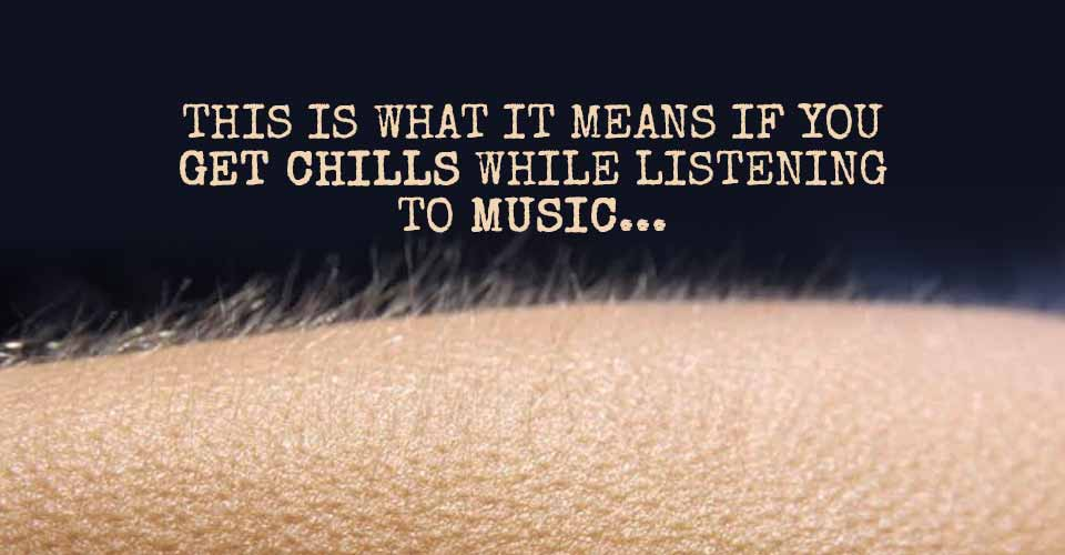 THIS Is What It Means If You Get Chills While Listening To Music