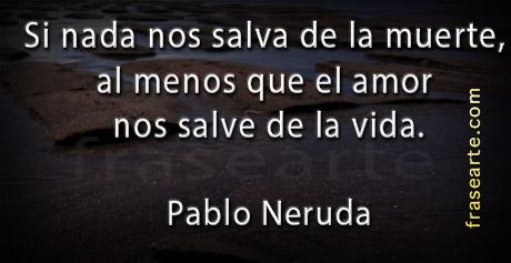 Frases para no morir de amor - Pablo Neruda