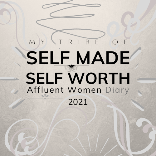 My Tribe of SELF MADE, SELF WORTH, Affluent Women Diary 2021