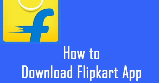 How to Download Flipkart App for Android & iPhone?