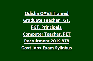 Odisha OAVS Trained Graduate Teacher TGT, PGT, Principals, Computer Teacher, PET Recruitment 2019 878 Govt Jobs-Exam Syllabus